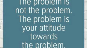 Attitude: The Problem Is Not
